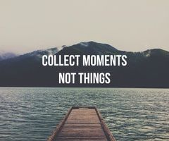 Colect moments, not things